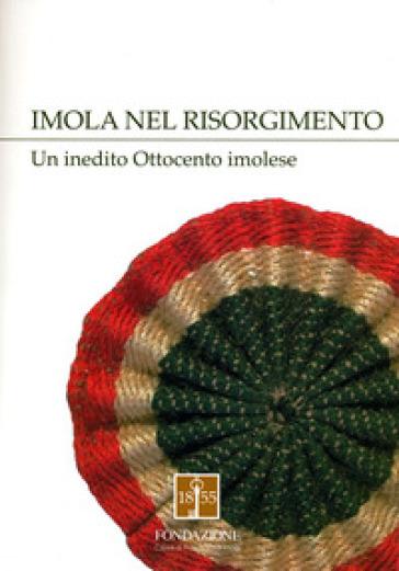 Imola nel Risorgimento. Un inedito Ottocento imolese - Umberto Marcelli | Ericsfund.org