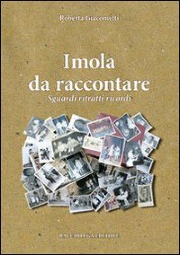 Imola da raccontare. Sguardi ritratti ricordi - Roberta Giacometti | Kritjur.org