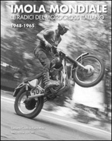 Imola mondiale. Le radici del motocross italiano 1948-1965. Ediz. multilingue - Luciano Costa  