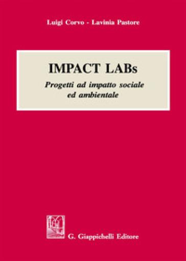 Impact labs. Progetti ad impatto sociale ed ambientale - Luigi Corvo  