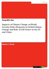 Impacts of Climate Change on World Security. Policy Response to Global Climate Change and Role of Soft Power in the EU and China