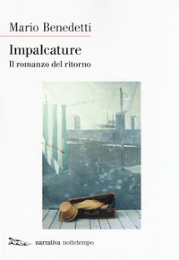 Impalcature. Il romanzo del ritorno - Mario Benedetti |