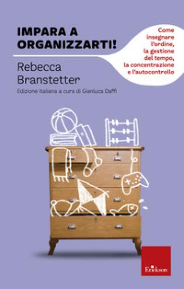 Impara a organizzarti! Come insegnare l'ordine, la gestione del tempo, la concentrazione e l'autocontrollo - Rebecca Branstetter pdf epub