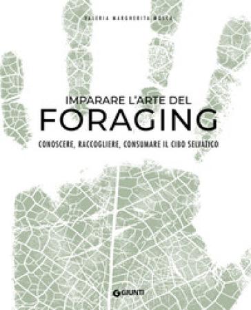 Imparare l'arte del foraging. Conoscere, raccogliere, consumare il cibo selvatico - Valeria Margherita Mosca | Ericsfund.org
