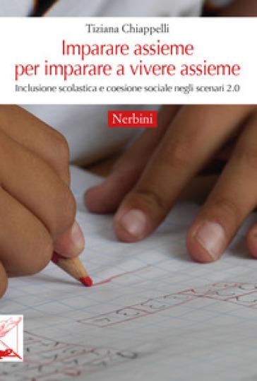 Imparare assieme per imparare a vivere assieme. Inclusione scolastica e coesione sociale negli scenari 2.0 - Tiziana Chiappelli | Thecosgala.com