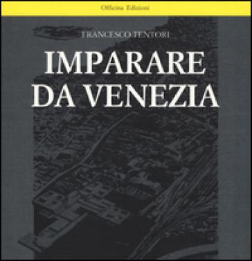 Imparare da Venezia. Il ruolo futuribile di alcuni progetti architettonici veneziani dei primi anni '60 - Francesco Tentori | Thecosgala.com