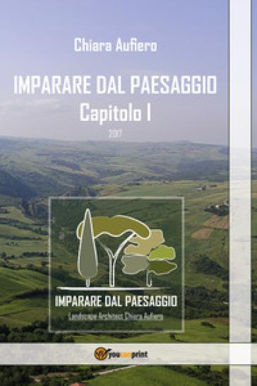 Imparare dal paesaggio. Ediz. illustrata. 1. - Chiara Aufiero | Rochesterscifianimecon.com