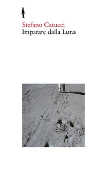 Imparare dalla Luna - Stefano Catucci  