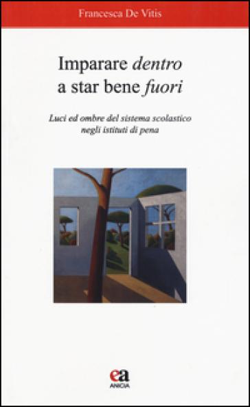 Imparare dentro a star bene fuori. Luci ed ombre del sistema scolastico negli istituti di pena - Francesca De Vitis | Jonathanterrington.com