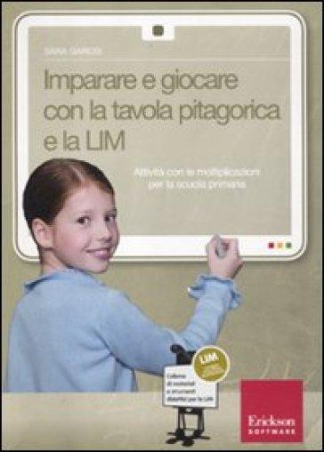 Imparare a giocare con la tavola pitagorica e la LIM. Attività con le moltiplicazioni per la scuola primaria. Con CD-ROM - Sara Garosi   Thecosgala.com