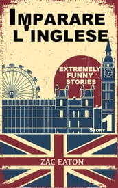 Imparare l inglese: Extremely Funny Stories (Story 1)