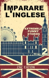 Imparare l inglese: Extremely Funny Stories (Story 2)
