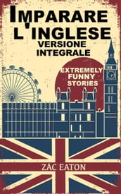 Imparare l inglese: Extremely Funny Stories - Version Integrale