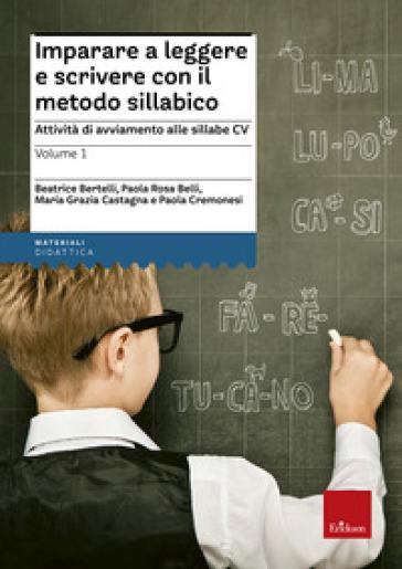 Imparare a leggere e scrivere con il metodo sillabico. 1.Attività di avviamento alle sillabe CV - R. Ghizzo |