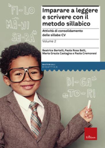 Imparare a leggere e scrivere con il metodo sillabico. 2.Attività di consolidamento delle sillabe CV - R. Ghizzo |