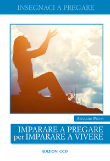 Imparare a pregare per imparare a vivere - Arnaldo Pigna | Kritjur.org