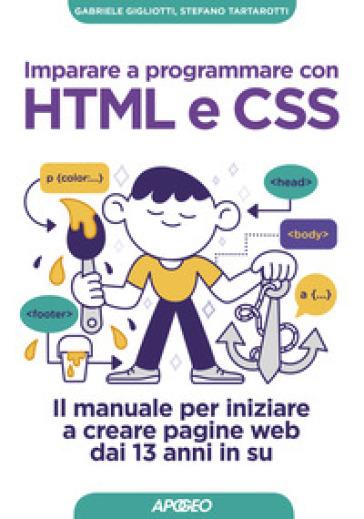 Imparare a programmare con HTML e CSS. Il manuale per iniziare a creare pagine web dai 13 anni in su - Gabriele Gigliotti |