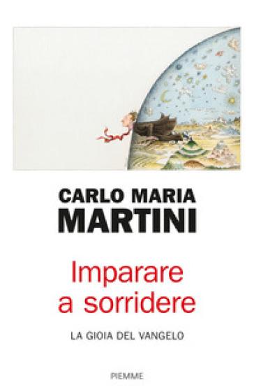 Imparare a sorridere. La gioia del Vangelo - Carlo Maria Martini |