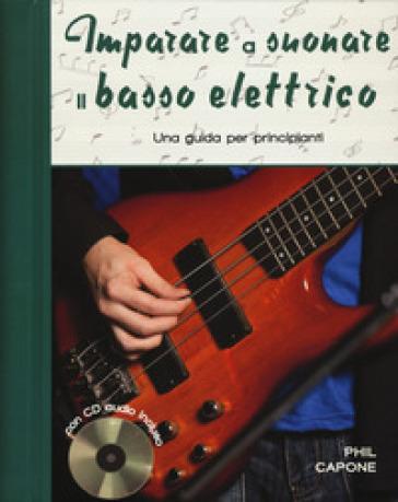 Imparare a suonare il basso elettrico. Una guida per principianti. Ediz. a spirale. Con CD-Audio - Phil Capone |
