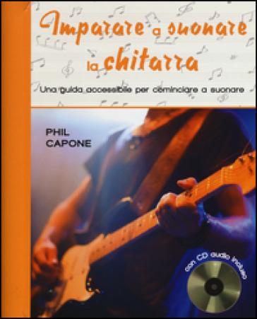 Imparare a suonare la chitarra. Con CD Audio - Phil Capone |