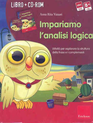 Impariamo l'analisi logica. Attività per esplorare la struttura della frase e i complementi. Kit. Con CD-ROM - Anna Rita Vizzari |