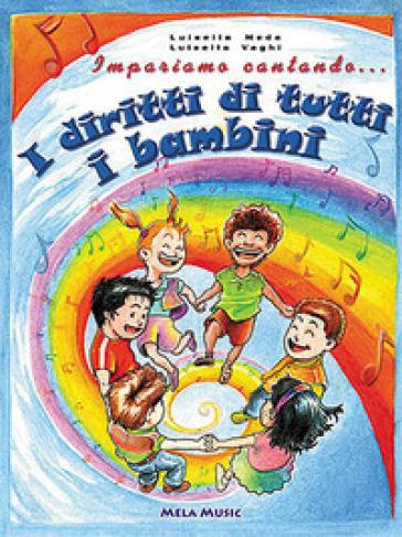 Impariamo cantando... i diritti di tutti i bambini. Con CD Audio - Luisella Meda |