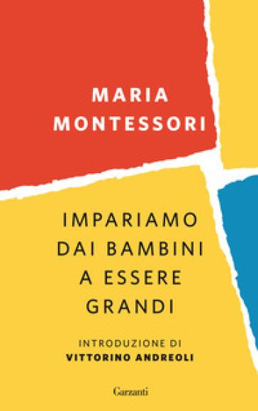 Impariamo dai bambini a essere grandi - Maria Montessori |