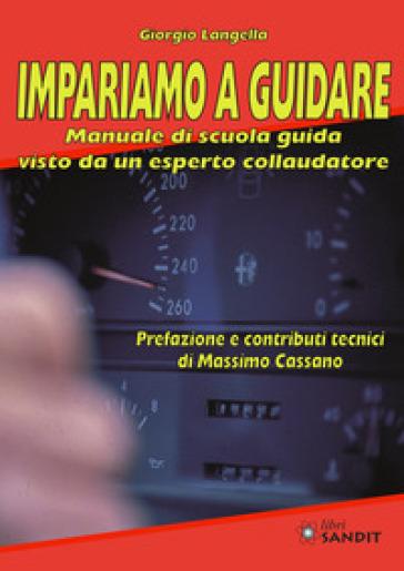 Impariamo a guidare. Manuale di scuola guida visto da un esperto collaudatore - Giorgio Langella | Thecosgala.com