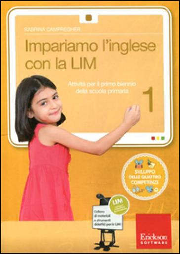Impariamo l'inglese con la LIM 1. Attività per il primo biennio della Scuola primaria. Con CD-ROM. 1. - Sabrina Campregher | Thecosgala.com