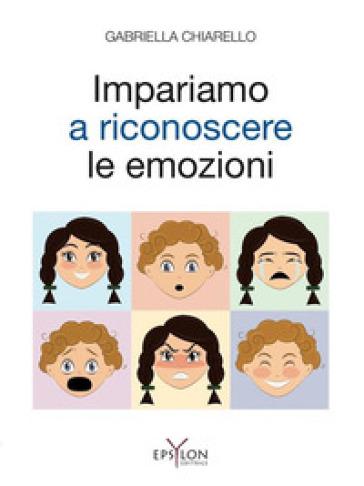 Impariamo a riconoscere le emozioni - Gabriella Chiarello   Rochesterscifianimecon.com