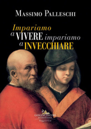 Impariamo a vivere impariamo a invecchiare - Massimo Palleschi |