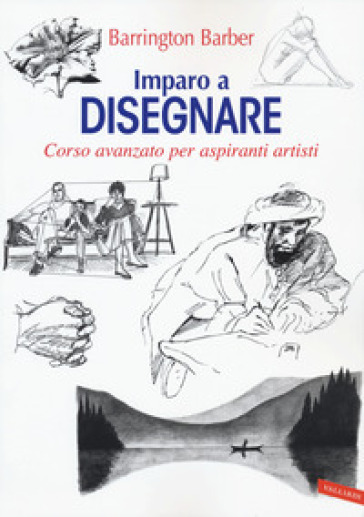 Imparo a disegnare. Corso avanzato per aspiranti artisti - Barrington Barber | Thecosgala.com