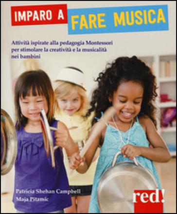 Imparo a fare musica. Attività ispirate alla pedagogia Montessori per stimolare la creatività e la musicalità nei bambini - Patricia S. Campbell |