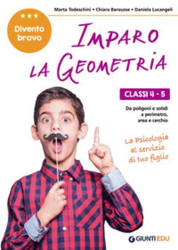 Imparo la geometria. Classi 4-5. Dai poligoni e i solidi, al perimetro, area e cerchio - Marta Todeschini | Thecosgala.com