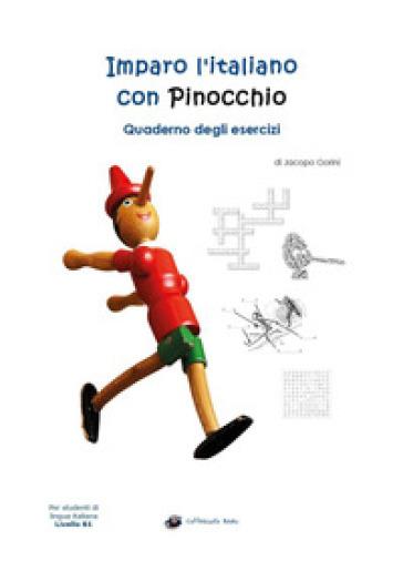 Imparo l'italiano con Pinocchio. Quaderno degli esercizi. Per gli studenti di lingua italiana livello B1