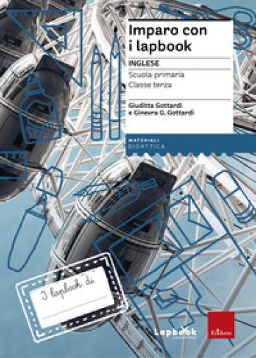 Imparo con i lapbook. Inglese. Classe terza. Con schede - Giuditta Gottardi | Thecosgala.com