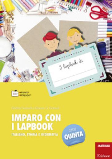 Imparo con i lapbook. Italiano, storia e geografia. Classe quinta - Ginevra G. Gottardi |