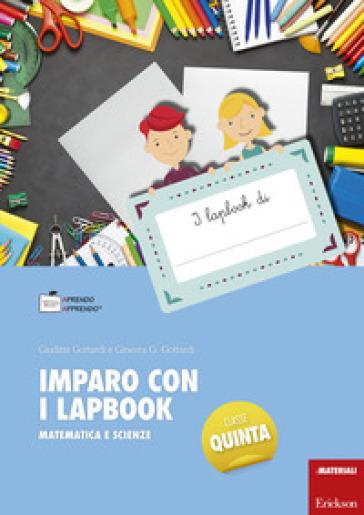 Imparo con i lapbook. Matematica e scienze. Classe quinta - Ginevra G. Gottardi |