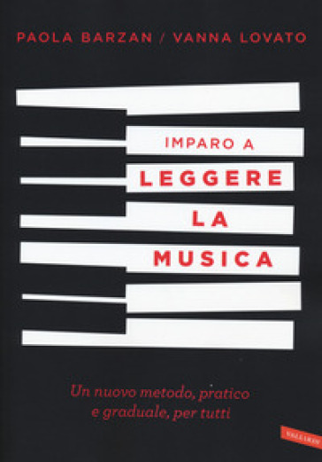 Imparo a leggere la musica. Un nuovo metodo, pratico e graduale, per tutti - Paola Barzan |