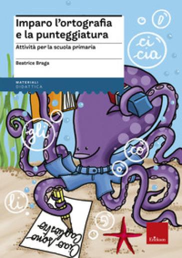 Imparo l'ortografia e la punteggiatura. Attività per la scuola primaria - Beatrice Braga   Thecosgala.com