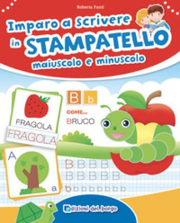 Imparo a scrivere in stampatello maiuscolo e minuscolo - Roberta Fanti | Thecosgala.com