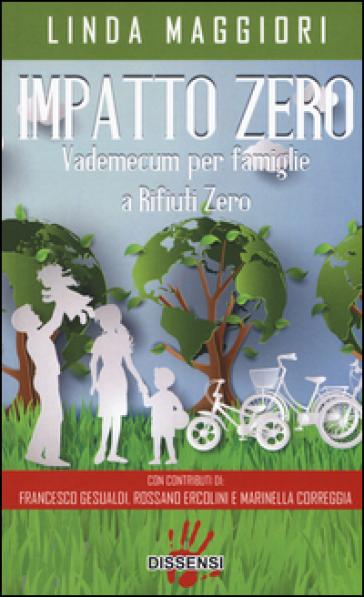 Impatto zero. Vademecum per famiglie a rifiuti zero - Linda Maggiori pdf epub