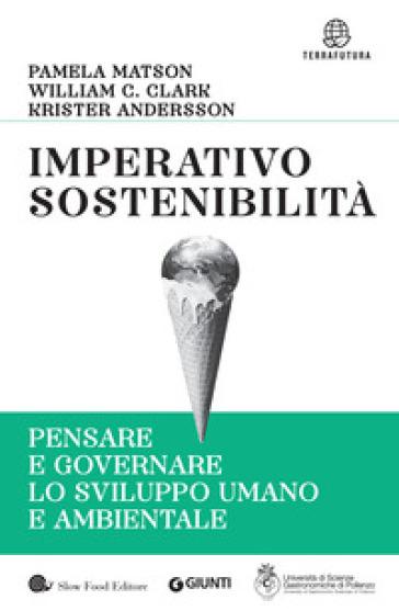 Imperativo sostenibilità. Pensare e governare lo sviluppo umano e ambientale - Pamela Matson | Jonathanterrington.com
