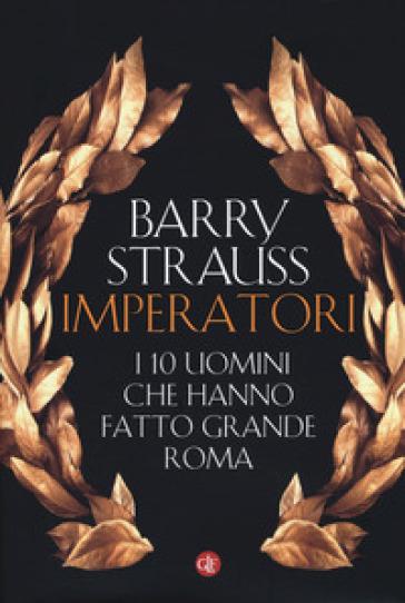 Imperatori. I 10 uomini che hanno fatto grande Roma - Barry Strauss |