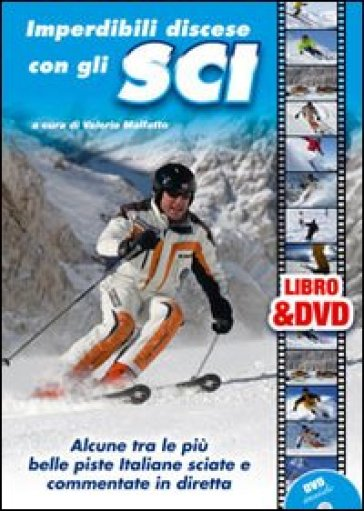 Imperdibili discese con gli sci. Alcune tra le più belle piste italiane sciate e commentate in diretta. Con DVD - Valerio Malfatto |