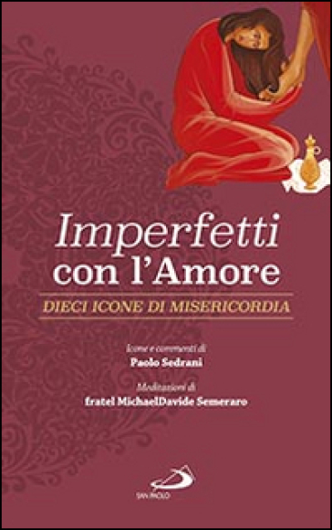 Imperfetti con amore. Dieci icone di misericordia - MichaelDavide Semeraro  