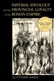 Imperial Ideology and Provincial Loyalty in the Roman Empire