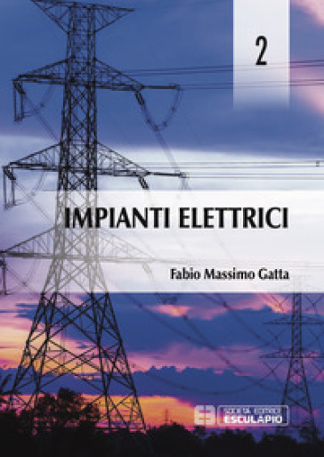 Impianti elettrici. 2. - Fabio M. Gatta | Jonathanterrington.com