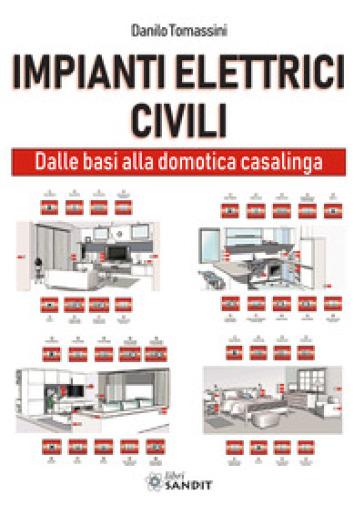 Impianti elettrici civili. Dalle basi alla domotica casalinga - Danilo Tomassini | Ericsfund.org