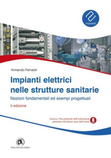 Impianti elettrici nelle strutture sanitarie. Nozioni fondamentali ed esempi progettuali. Con CD-ROM - Armando Ferraioli | Jonathanterrington.com